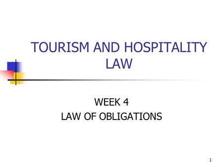 1 TOURISM AND HOSPITALITY LAW WEEK 4 LAW OF OBLIGATIONS.