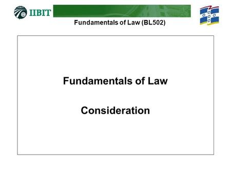 Fundamentals of Law (BL502) Fundamentals of Law Consideration.