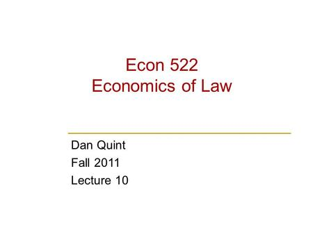 Econ 522 Economics of Law Dan Quint Fall 2011 Lecture 10.