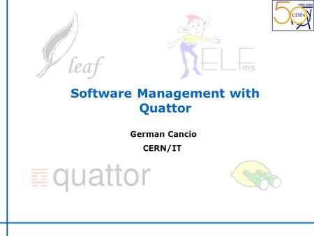 Software Management with Quattor German Cancio CERN/IT.