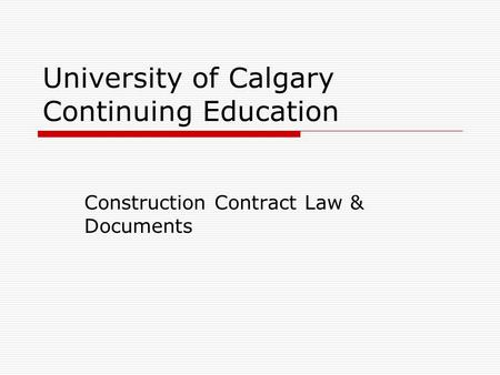 University of Calgary Continuing Education Construction Contract Law & Documents.
