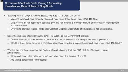 Of XX Government Contracts Costs, Pricing & Accounting Karen Manos, Dave Hoffman & Greg Smith ©2015 PubKLearning. All rights reserved.1 Sikorsky Aircraft.