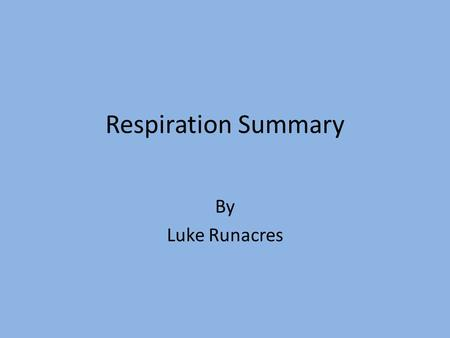 Respiration Summary By Luke Runacres. 4 Stages Glycolysis – Cytoplasm Link reaction - Matrix Krebs Cycle - Matrix Electron transport chain – Inner membrane.
