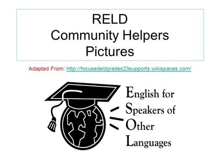 RELD Community Helpers Pictures Adapted From: