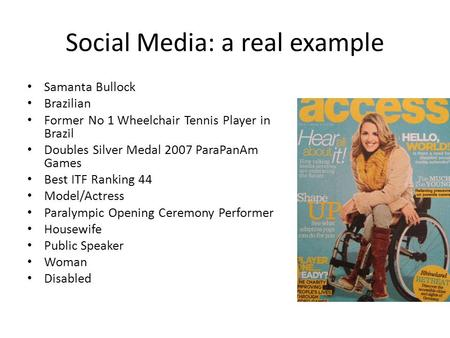 Social Media: a real example Samanta Bullock Brazilian Former No 1 Wheelchair Tennis Player in Brazil Doubles Silver Medal 2007 ParaPanAm Games Best ITF.
