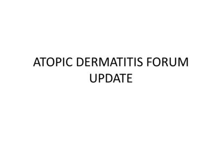 ATOPIC DERMATITIS FORUM UPDATE. ATOPIC DERMATITIS What is atopic dermatitis? – Atopic eczema is an inflammation of the skin which tends to flare-up from.