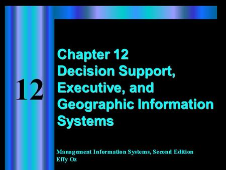 Chapter 12 Decision Support, Executive, and Geographic Information Systems.