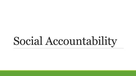 Social Accountability. Minimum Principles of Transparency and Accountability In order to enable and empower citizens- individually and collectively- to.