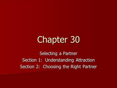 Chapter 30 Selecting a Partner Section 1: Understanding Attraction