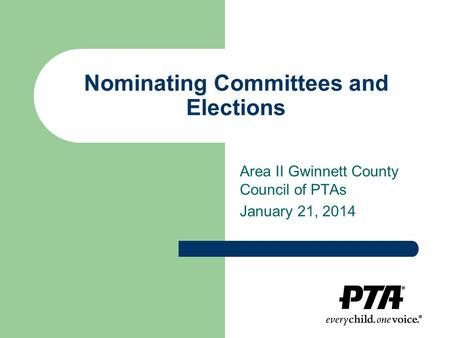 Nominating Committees and Elections Area II Gwinnett County Council of PTAs January 21, 2014.