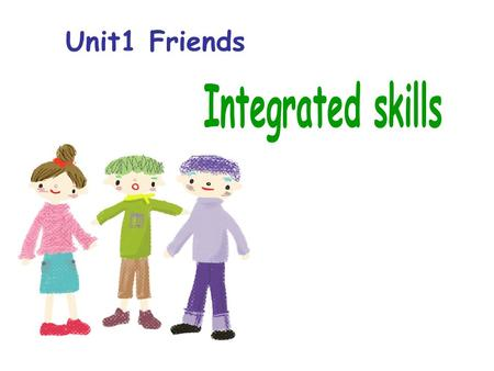 Unit1 Friends. appearance qualities What kind of friends do you like to make?