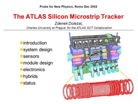 The ATLAS Silicon Microstrip Tracker introduction system design sensors module design electronics hybrids status Zdenek Dolezal, Charles University at.
