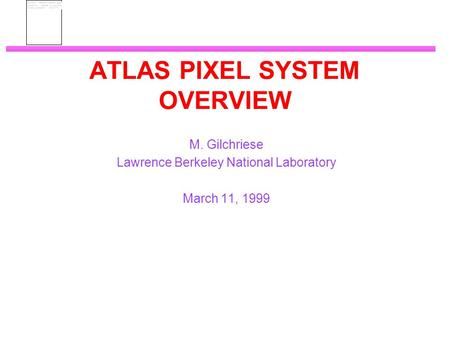 ATLAS PIXEL SYSTEM OVERVIEW M. Gilchriese Lawrence Berkeley National Laboratory March 11, 1999.