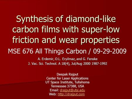 Synthesis of diamond-like carbon films with super-low friction and wear properties A. Erdemir, O.L. Eryilmaz, and G. Fenske J. Vac. Sci. Technol. A 18(4),