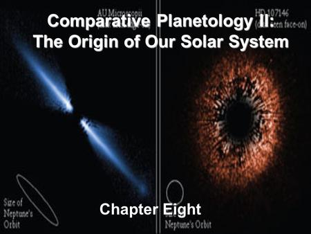 Comparative Planetology II: The Origin of Our Solar System Chapter Eight.