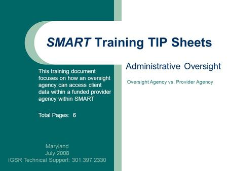 SMART Training TIP Sheets Maryland July 2008 IGSR Technical Support: 301.397.2330 Administrative Oversight This training document focuses on how an oversight.