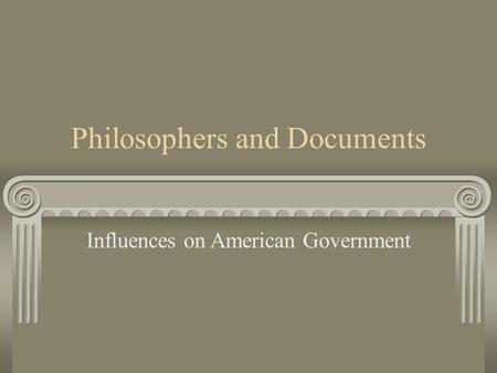 Philosophers and Documents Influences on American Government.