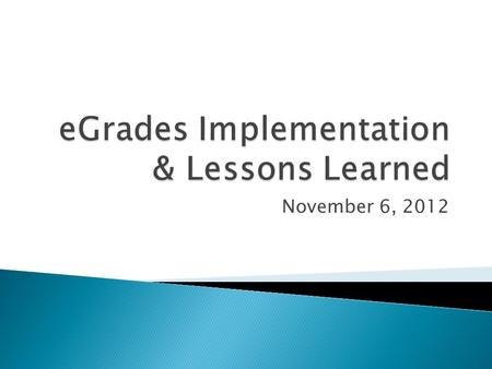 November 6, 2012.  Survey and results to date  On going project plans  Lessons Learned:  Information for you: