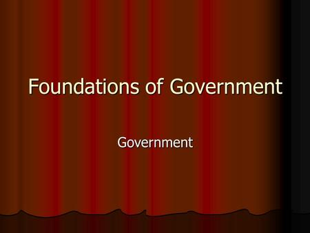 Foundations of Government Government. Monarchy Absolute power with one person or a small group with hereditary rule. Absolute power with one person or.