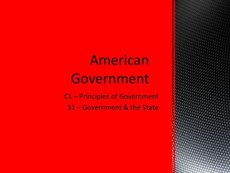 C1 – Principles of Government S1 – Government & the State.