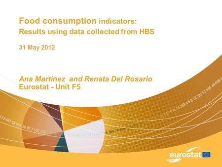 Food consumption indicators: Results using data collected from HBS 31 May 2012 Ana Martinez and Renata Del Rosario Eurostat - Unit F5.