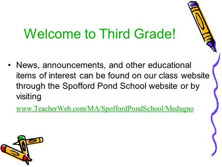 Welcome to Third Grade! News, announcements, and other educational items of interest can be found on our class website through the Spofford Pond School.