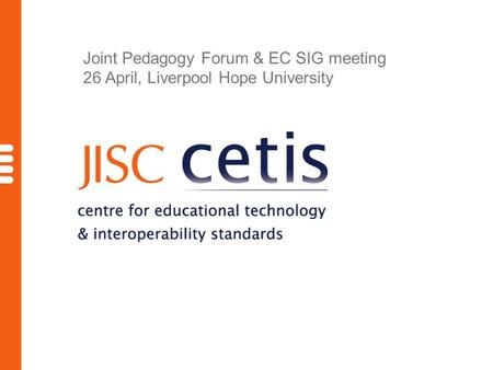 Joint Pedagogy Forum & EC SIG meeting 26 April, Liverpool Hope University.