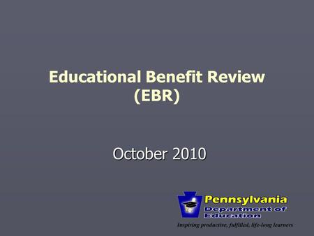 "Educational Benefit Review (EBR) October 2010. 2 Training Goals ► To define ""Educational Benefit"" ► To learn a process for reviewing your district's IEPs."
