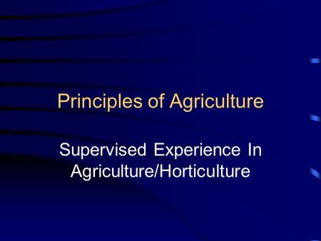 Principles of Agriculture Supervised Experience In Agriculture/Horticulture.