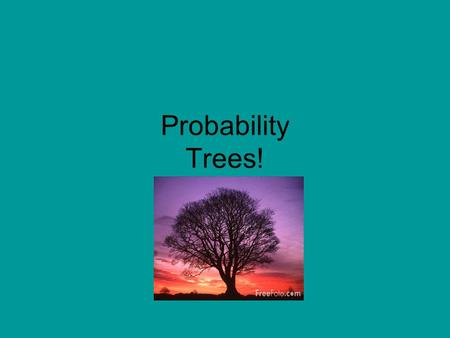 Probability Trees! Probability Trees Trees allow us to visually see all the possibility's in an random event.