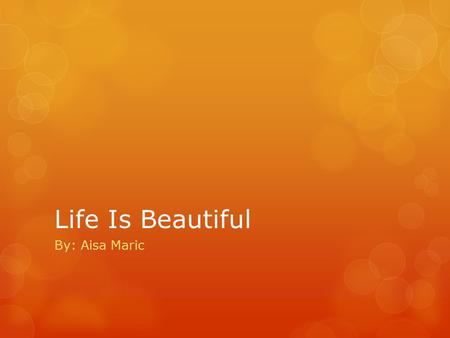 Life Is Beautiful By: Aisa Maric. Summary  In the beginning of the movie Guido, who is Jewish, comes to town working as a waiter. As one day he meets.