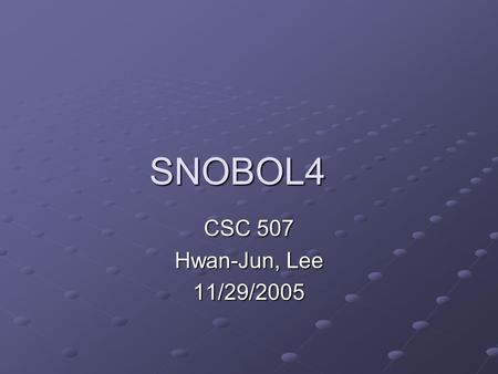 SNOBOL4 CSC 507 Hwan-Jun, Lee 11/29/2005. Content of Presentation Introduction Significant Features of SNOBOL Pattern Matching Primitive Functions Predicates.