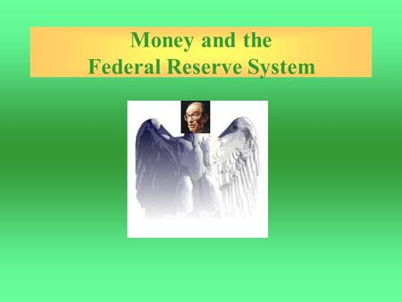 Money and the Federal Reserve System. Four Functions of Money Medium of exchange.