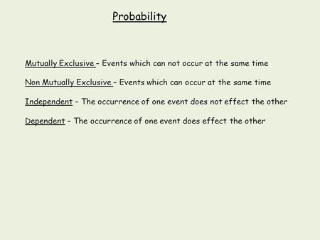 Probability Mutually Exclusive – Events which can not occur at the same time Non Mutually Exclusive – Events which can occur at the same time Independent.