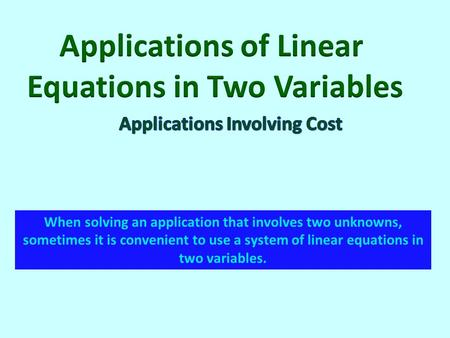 When solving an application that involves two unknowns, sometimes it is convenient to use a system of linear equations in two variables.
