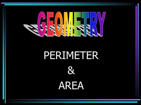 PERIMETER & AREA. The distance around any closed figure.