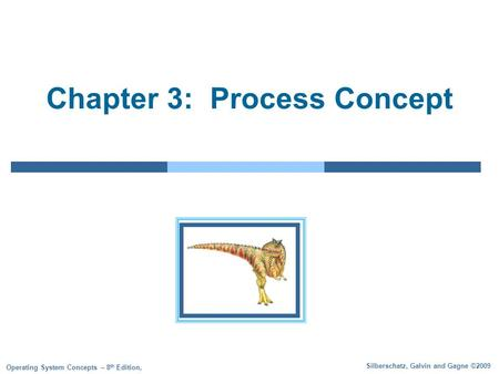 Silberschatz, Galvin and Gagne ©2009 Operating System Concepts – 8 th Edition, Chapter 3: Process Concept.