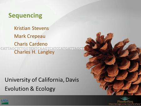 Sequencing Kristian Stevens Mark Crepeau Charis Cardeno Charles H. Langley University of California, Davis Evolution.