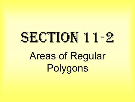 Section 11-2 Areas of Regular Polygons. Area of an Equilateral Triangle The area of an equilateral triangle is one fourth the square of the length of.