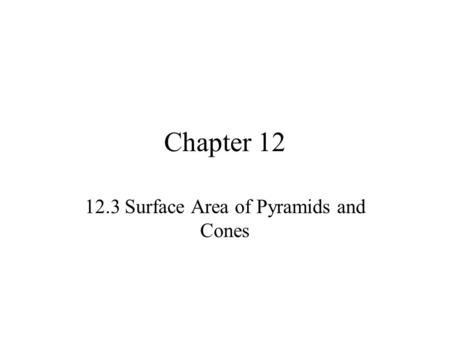 Chapter 12 12.3 Surface Area of Pyramids and Cones.