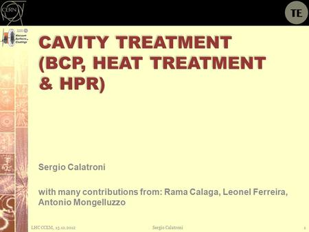 CAVITY TREATMENT (BCP, HEAT TREATMENT & HPR) Sergio Calatroni with many contributions from: Rama Calaga, Leonel Ferreira, Antonio Mongelluzzo LHC CCEM,