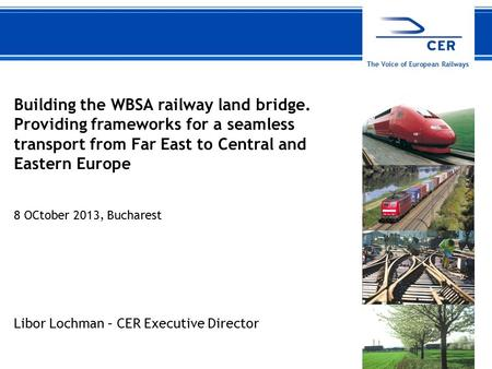 108 October 2013CER The Voice of European Railways Building the WBSA railway land bridge. Providing frameworks for a seamless transport from Far East to.