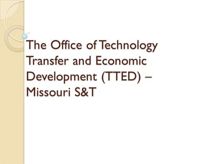 The Office of Technology Transfer and Economic Development (TTED) – Missouri S&T.