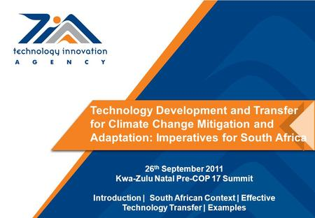 Technology Development and Transfer for Climate Change Mitigation and Adaptation: Imperatives for South Africa 26 th September 2011 Kwa-Zulu Natal Pre-COP.