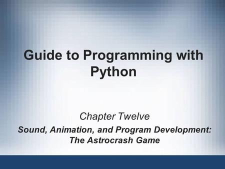 Guide to Programming with Python Chapter Twelve Sound, Animation, and Program Development: The Astrocrash Game.