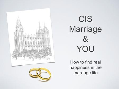 CIS Marriage & YOU How to find real happiness in the marriage life.