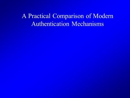 A Practical Comparison of Modern Authentication Mechanisms.