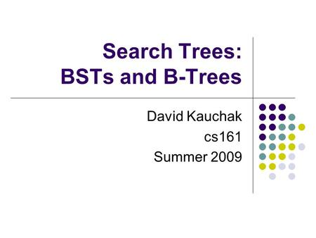 Search Trees: BSTs and B-Trees David Kauchak cs161 Summer 2009.