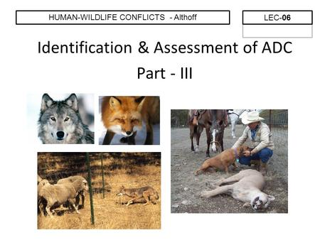 Identification & Assessment of ADC Part - III HUMAN-WILDLIFE CONFLICTS - Althoff LEC-06.