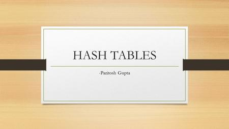 HASH TABLES -Paritosh Gupta. Problem. Required Search for The Precious One way would be to map all the data. And get key-value pairs. This means providing.